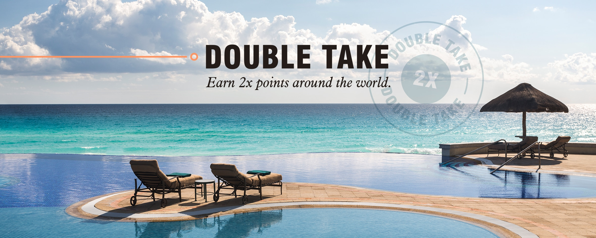 Double Take. Earn 2x points around the world.
