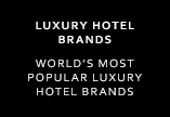 Luxury Hotel Brands World's Most Popular Luxury Hotel Brands