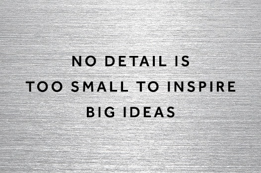 No detail too small to inspire big ideas