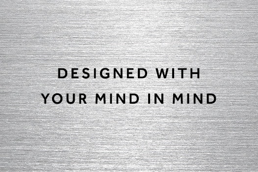 Designed with your mind in mind