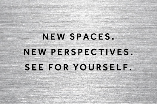 New spaces. New perspectives. See for yourself.
