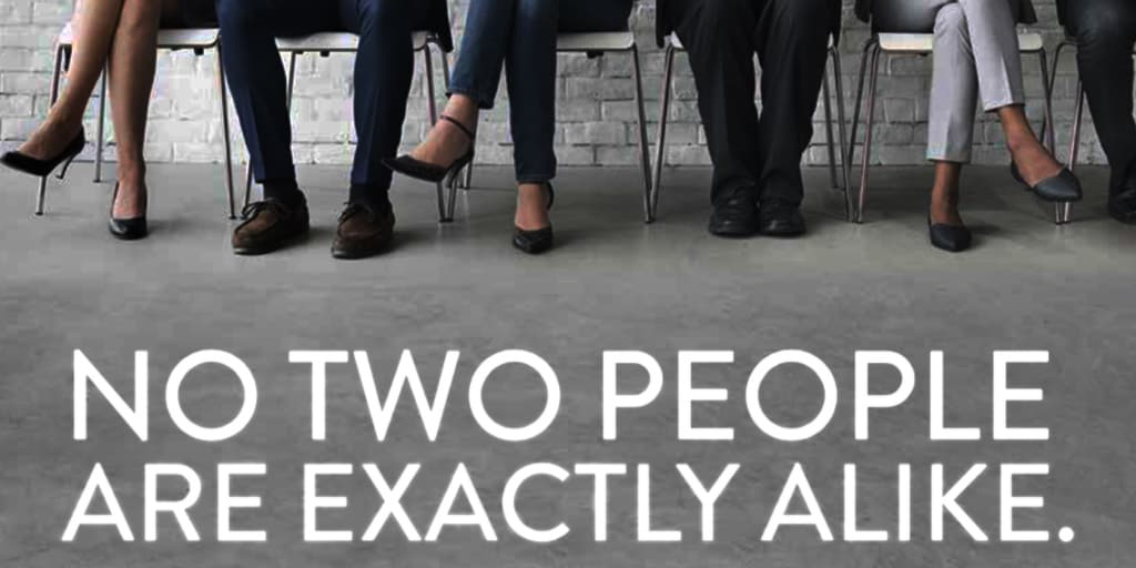 No two people are exactly alike.