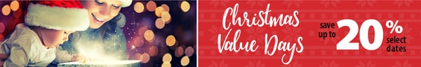 Christmas Value Days - save up to 20% off select dates