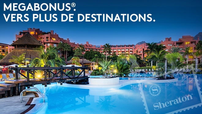 Sheraton La Caleta Resort & Spa.  MEGABONUS®.  VERS PLUS DE DESTINATIONS.